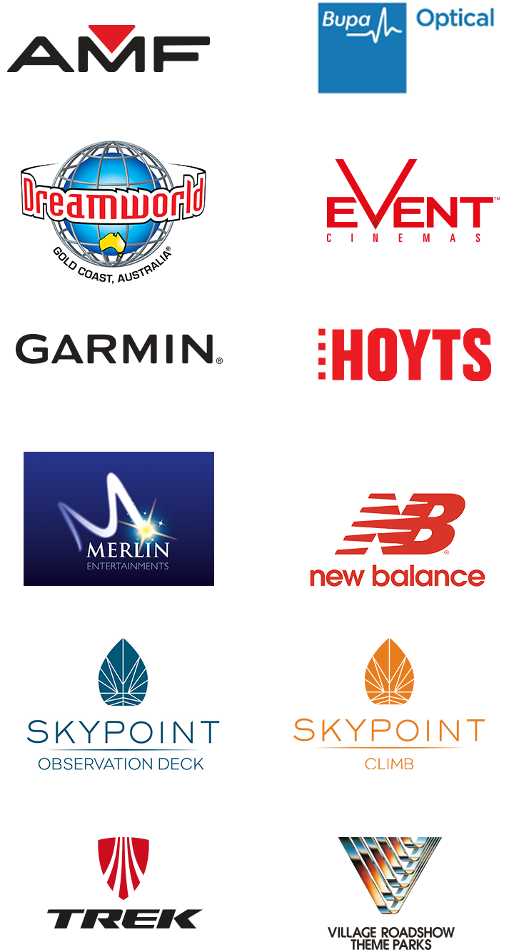 AMF, Bupa Optical, Dreamworld, Event Cinemas, Garmin, Hoyts, Merlin, New Balance, Skypoint Observation Deck, Skypoint Climb, Trek, Village Roadshow Theme Parks